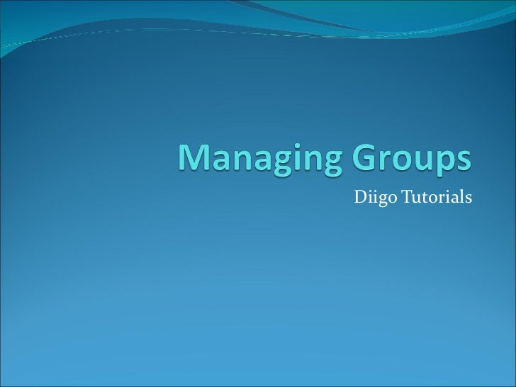 Managing groups tutorial (diigo)