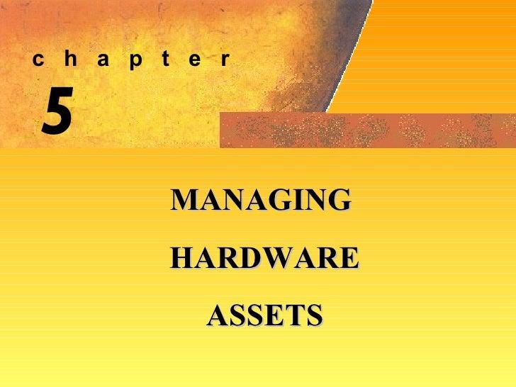 5 MANAGING HARDWARE ASSETS c  h  a  p  t  e  r