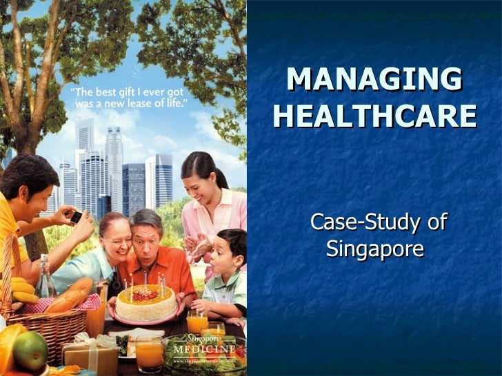 MANAGING HEALTHCARE    Case-Study of   Singapore