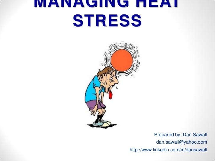 MANAGING HEAT STRESS<br />Prepared by: Dan Sawall<br />dan.sawall@yahoo.com<br />http://www.linkedin.com/in/dansawall <br />
