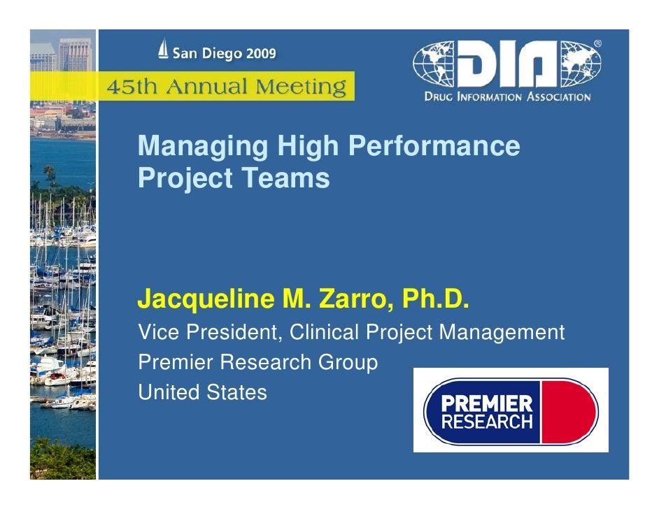 Managing High Performance Project Teams    Jacqueline M. Zarro, Ph.D. Vice President, Clinical Project Management Premier ...