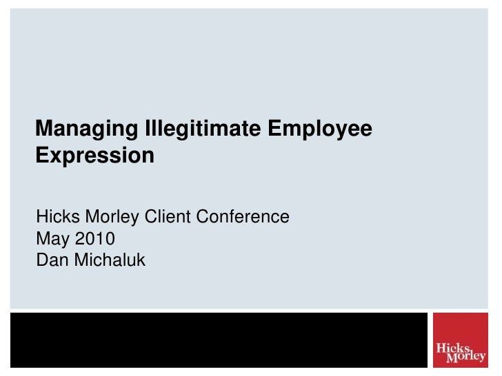 Managing Illegitimate Employee Expression<br />Hicks Morley Client ConferenceMay 2010<br />Dan Michaluk<br />