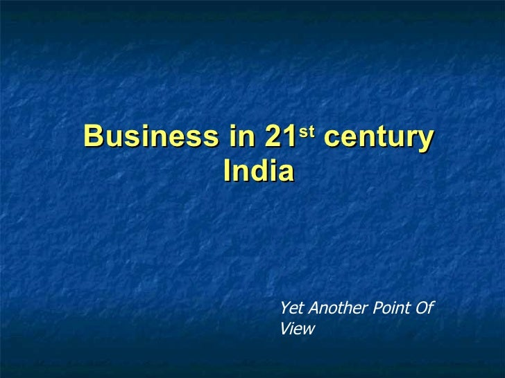 Business in 21 st  century India Yet Another Point Of View