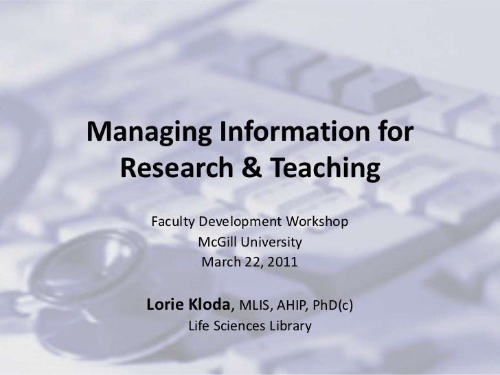 Managing Information for Research & Teaching<br />Faculty Development Workshop<br />McGill University<br />March 22, 2011<...