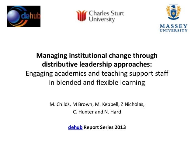 Managing institutional change through distributive leadership approaches: Engaging academics and teaching support staff in...