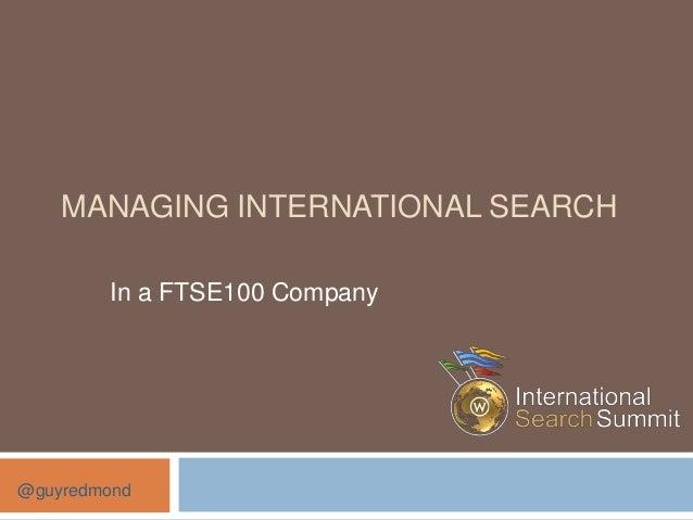 MANAGING INTERNATIONAL SEARCH        In a FTSE100 Company@guyredmond