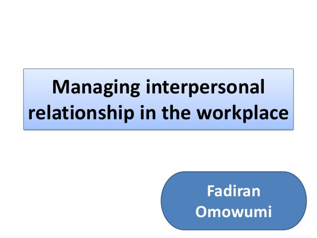 managing interpersonal relationships Relationship management is all about your interpersonal communication decide on three relationship management skills you are going to focus on and improve.