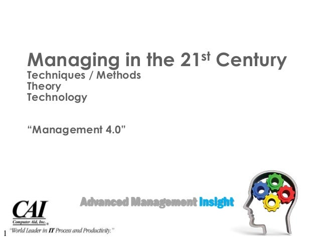 """Managing in the 21st CenturyTechniques / MethodsTheoryTechnology""""Management 4.0""""Advanced Management Insight1"""