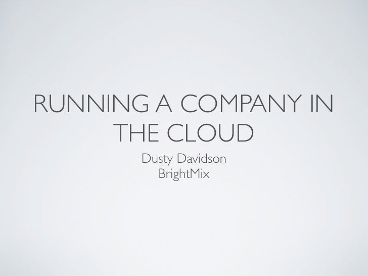 RUNNING A COMPANY IN      THE CLOUD        Dusty Davidson          BrightMix