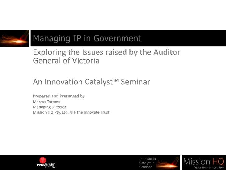 Managing IP in Government<br />Exploring the Issues raised by the Auditor General of Victoria<br />An Innovation Catalyst™...