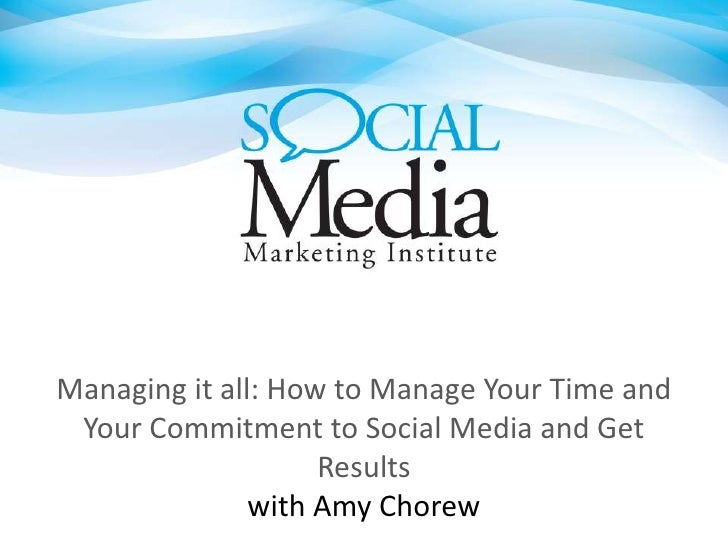 Managing it all: How to Manage Your Time and Your Commitment to Social Media and Get Resultswith Amy Chorew<br />