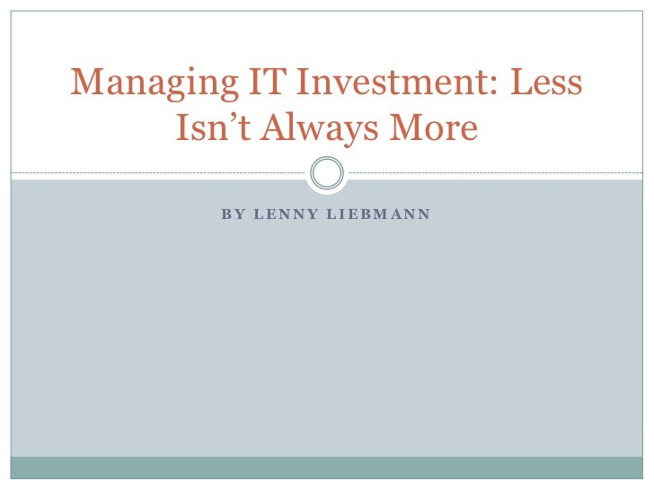 By Lenny Liebmann<br />Managing IT Investment: Less Isn't Always More<br />