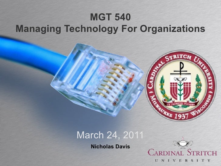 MGT 540Managing Technology For Organizations           March 24, 2011              Nicholas Davis