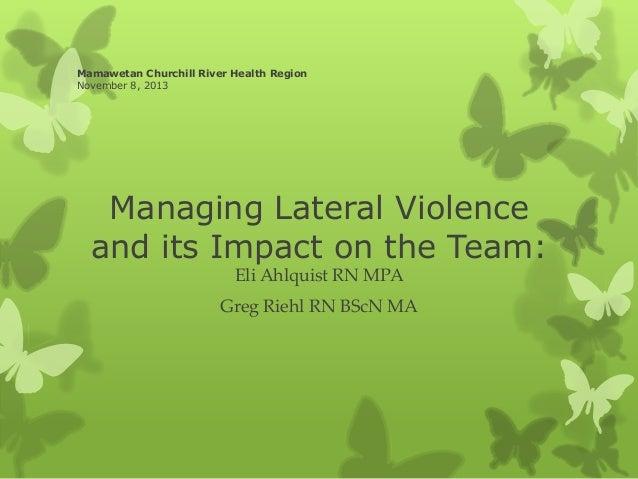 Mamawetan Churchill River Health Region November 8, 2013  Managing Lateral Violence and its Impact on the Team: Eli Ahlqui...