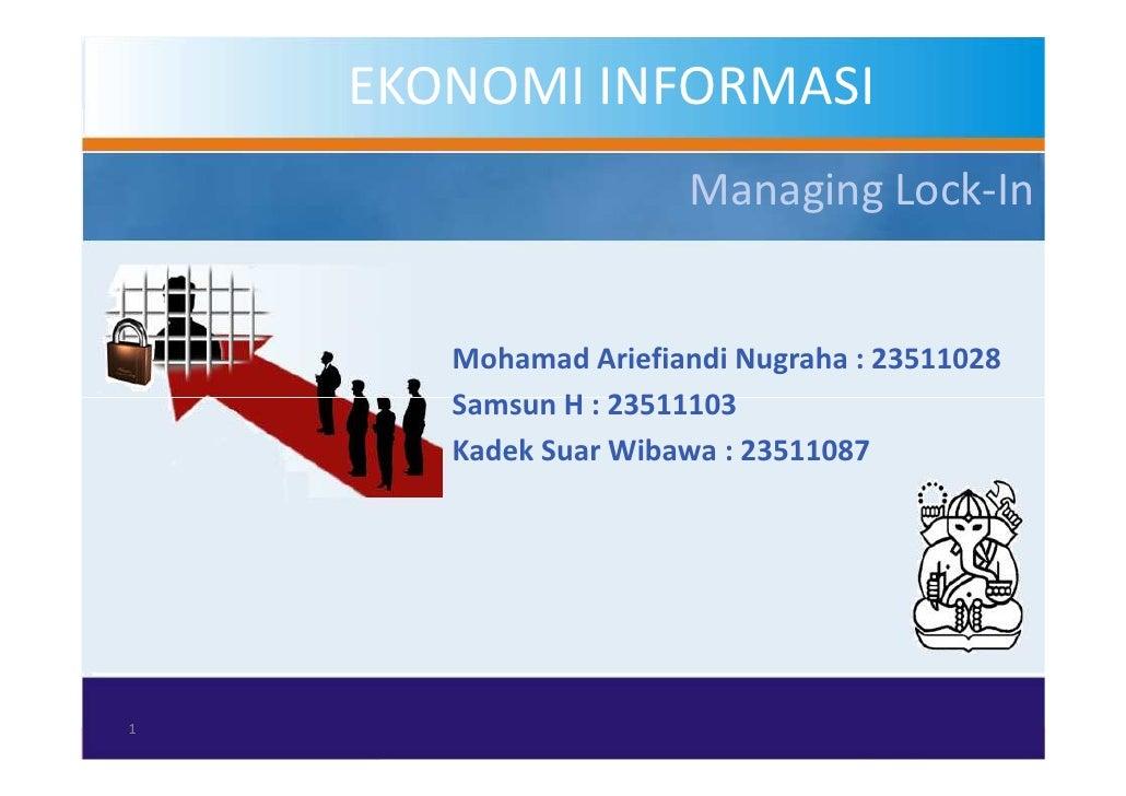 EKONOMI INFORMASI                      Managing Lock-In       Mohamad Ariefiandi Nugraha : 23511028       Samsun H : 23511...