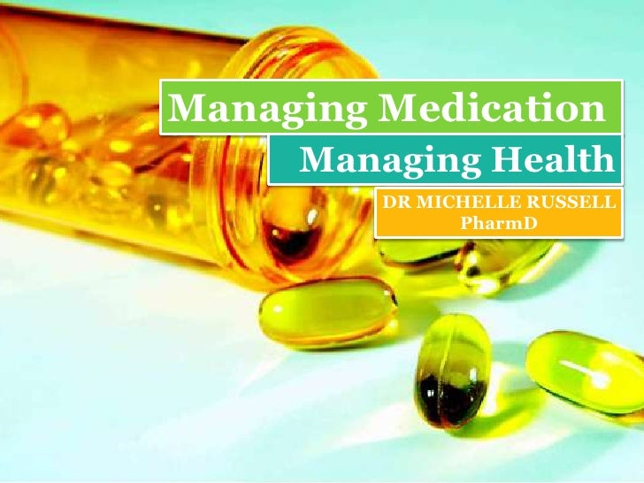 Managing Medication     Managing Health         DR MICHELLE RUSSELL               PharmD