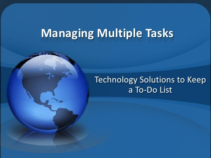 Managing Multiple Tasks<br />Technology Solutions to Keep a To-Do List<br />