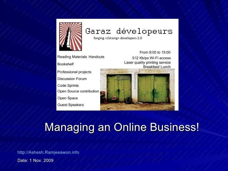 Managing an Online Business! http://Ashesh.Ramjeeawon.info Date: 1 Nov. 2009