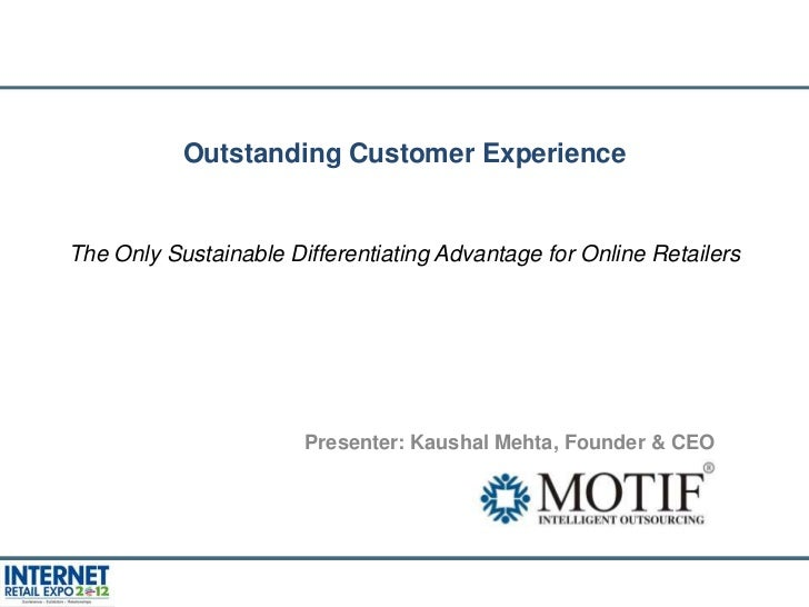 Outstanding Customer ExperienceThe Only Sustainable Differentiating Advantage for Online Retailers                       P...