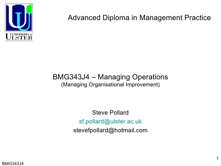 BMG343J4 – Managing Operations (Managing Organisational Improvement) Steve Pollard [email_address] [email_address] BMG343J...