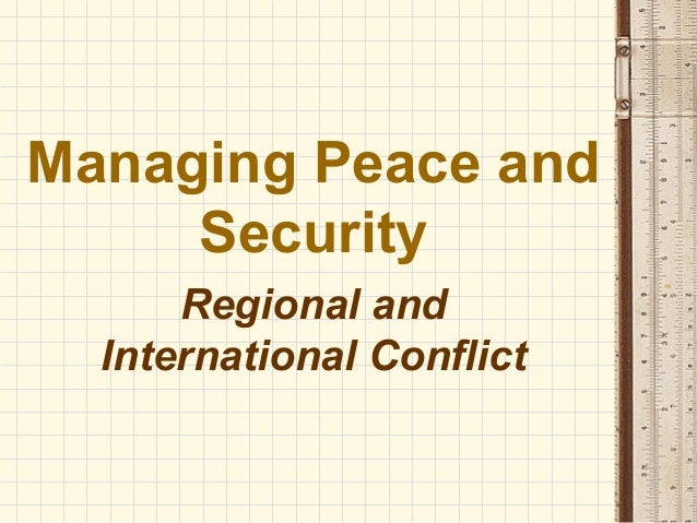 Managing Peace and     Security      Regional and  International Conflict