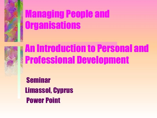 Managing People and Organisations An Introduction to Personal and Professional Development Seminar Limassol, Cyprus Power ...