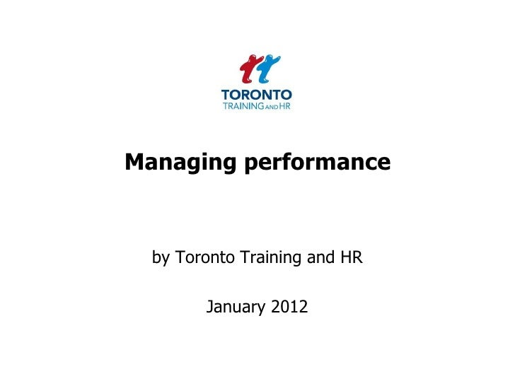 Managing performance  by Toronto Training and HR        January 2012