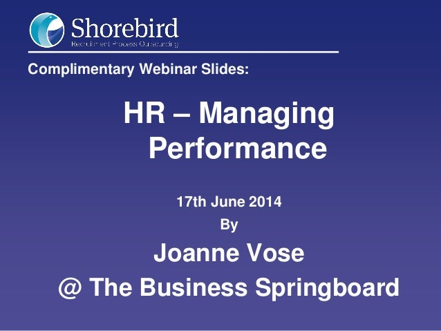 Complimentary Webinar Slides: HR – Managing Performance 17th June 2014 By Joanne Vose @ The Business Springboard