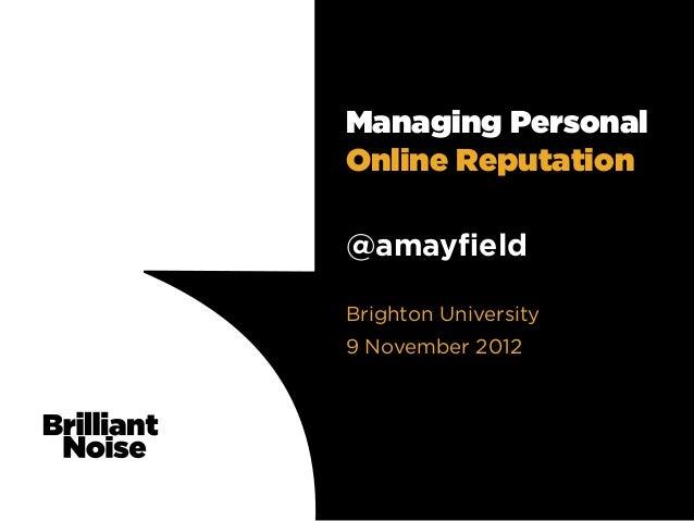 Managing PersonalOnline Reputation@amayfieldBrighton University9 November 2012