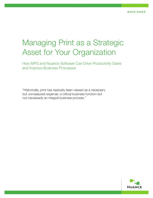 W H I T E PA P E RManaging Print as a StrategicAsset for Your OrganizationHow MPS and Nuance Software Can Drive Productivi...