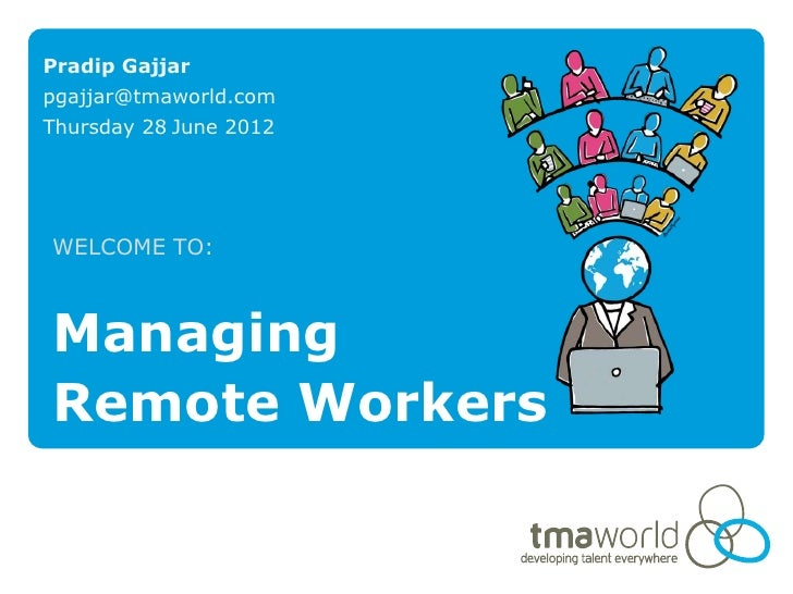 Pradip Gajjarpgajjar@tmaworld.comThursday 28 June 2012WELCOME TO:ManagingRemote Workers