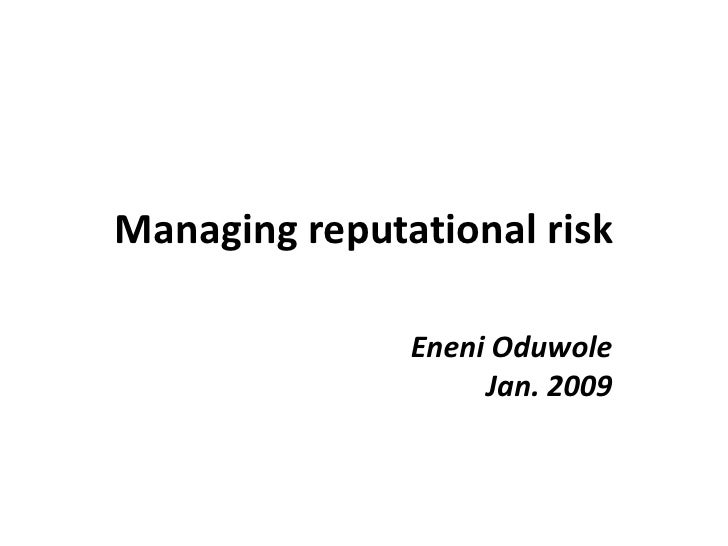 Managing reputational risk<br />Eneni Oduwole<br />Jan. 2009<br />