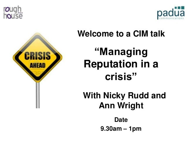 "Welcome to a CIM talk ""Managing Reputation in a crisis"" With Nicky Rudd and Ann Wright Date 9.30am – 1pm"