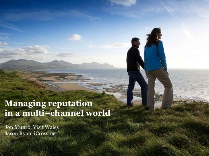 Managing reputation <br />in a multi–channel world<br />Jon Munro, Visit Wales <br />Jason Ryan, iCrossing <br />