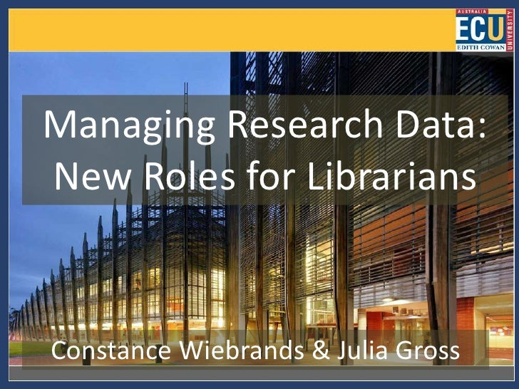 Managing Research Data:New Roles for LibrariansConstance Wiebrands & Julia Gross