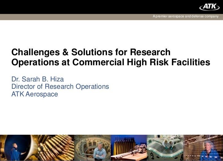 A premier aerospace and defense companyChallenges & Solutions for ResearchOperations at Commercial High Risk FacilitiesDr....