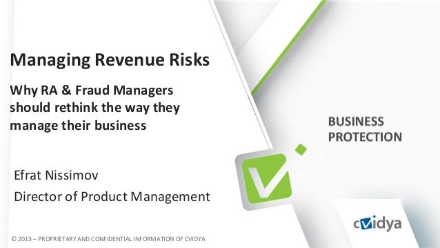 Managing Revenue Risks Why RA & Fraud Managers should rethink the way they manage their business Efrat Nissimov Director o...
