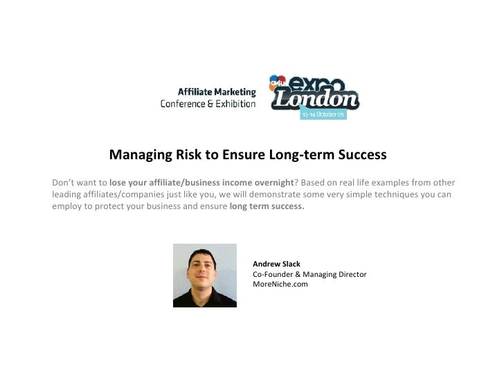 Managing Risk to Ensure Long-term Success Don't want to  lose your affiliate/business income overnight ? Based on real lif...