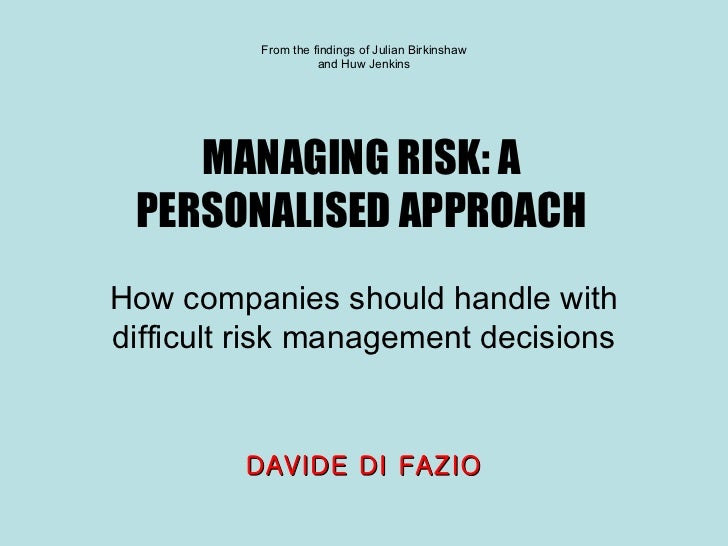 MANAGING RISK: A PERSONALISED APPROACH How companies should handle with difficult risk management decisions From the findi...