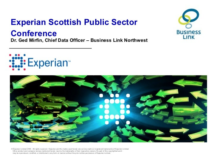Experian Scottish Public SectorConferenceDr. Ged Mirfin, Chief Data Officer – Business Link Northwest© Experian Limited 20...
