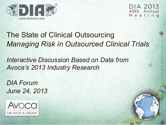 The State of Clinical OutsourcingManaging Risk in Outsourced Clinical TrialsInteractive Discussion Based on Data fromAvoca...