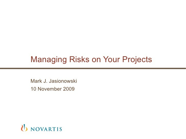 Managing Risks on Your Projects Mark J. Jasionowski 10 November 2009