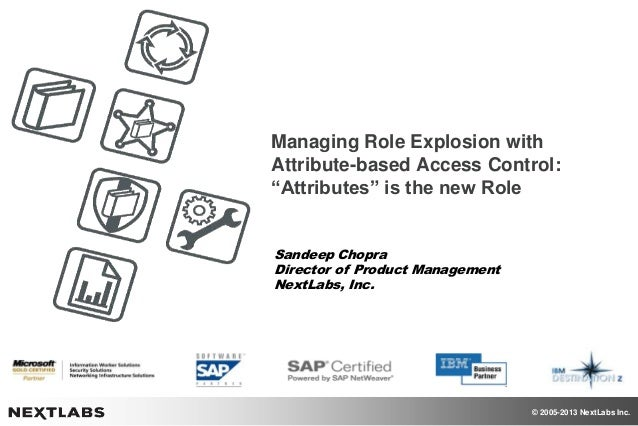 """© 2005-2013 NextLabs Inc. Managing Role Explosion with Attribute-based Access Control: """"Attributes"""" is the new Role Sandee..."""
