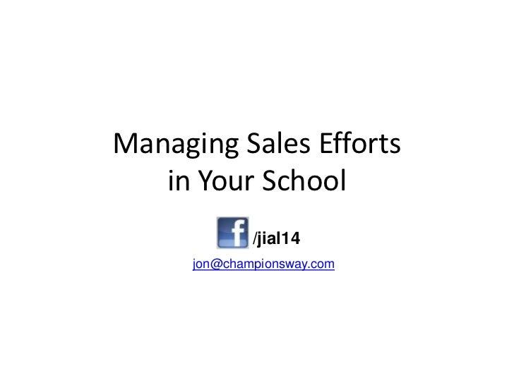 Managing Sales Efforts   in Your School              /jial14      jon@championsway.com