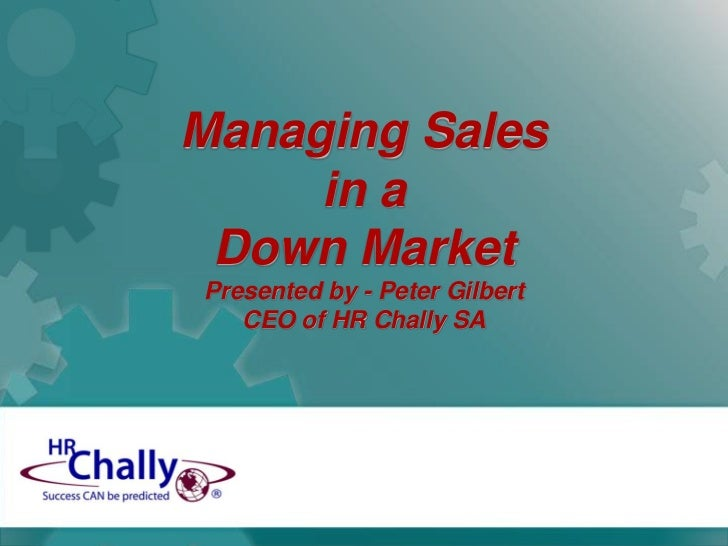Managing Sales   in a                  Down MarketPresented by - Peter GilbertCEO of HR Chally SA<br />