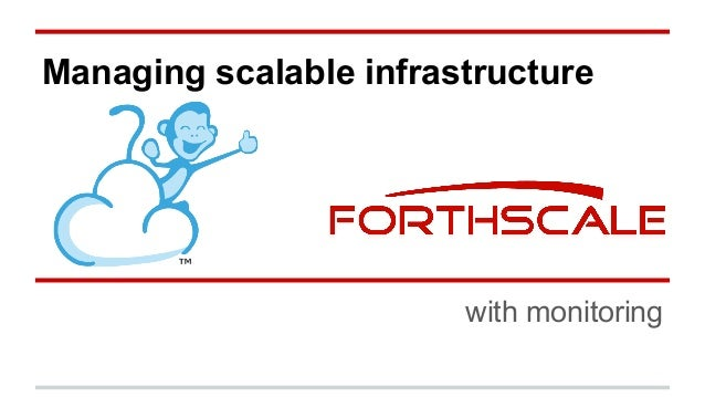 Managing scalable infrastructure based on monitoring