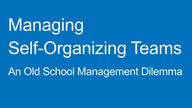 Managing self organizing teams   an old school management dilemma