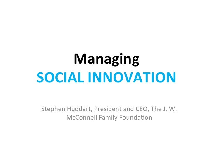 Managing  SOCIAL INNOVATION Stephen Huddart, President and CEO, The J. W.          McConnell Fam...