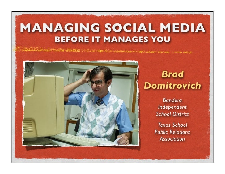 MANAGING SOCIAL MEDIA    BEFORE IT MANAGES YOU                          Brad                    Domitrovich               ...