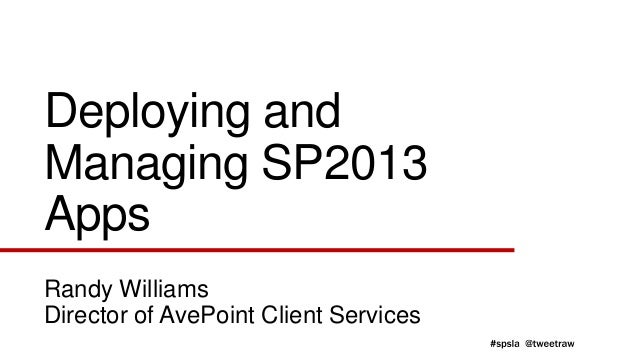 Deploying andManaging SP2013AppsRandy WilliamsDirector of AvePoint Client Services